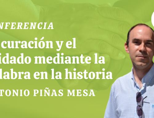 Conferencia «La curación y el cuidado mediante la palabra en la historia» por Antonio Piñas Mesa